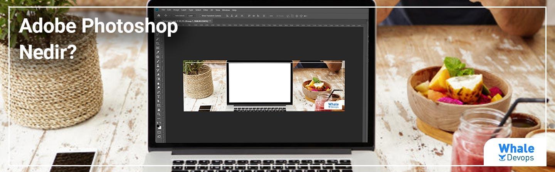 Adobe Photoshop Nedir?