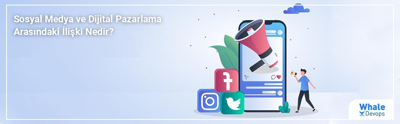 Sosyal Medya ve Dijital Pazarlama Arasındaki İlişki Nedir?