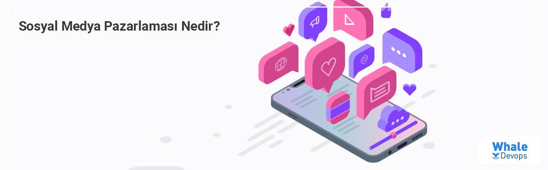 Sosyal Medya Pazarlaması Nedir?